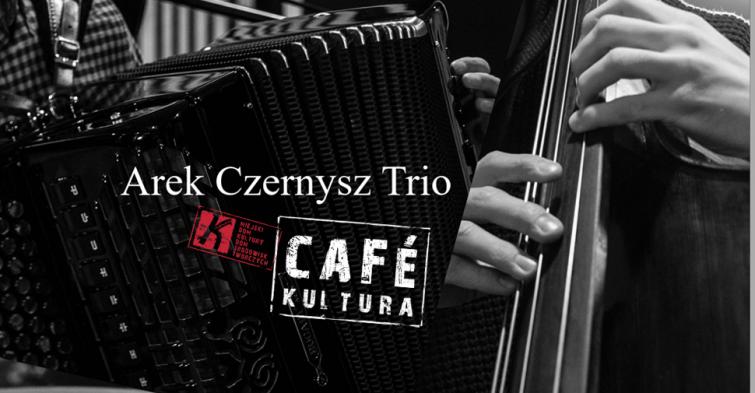 AREK CZERNYSZ TRIO w ramach Cafe Kultura